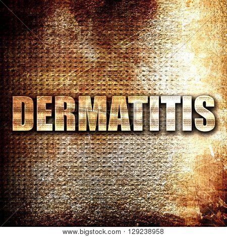 dermatitis, rust writing on a grunge background