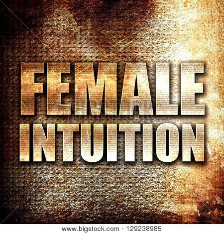 female intuition, rust writing on a grunge background