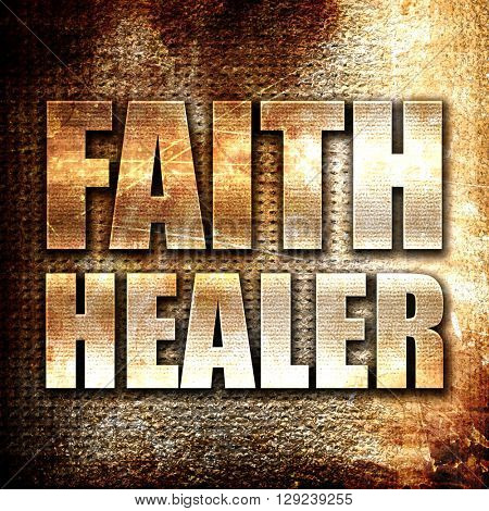 faith healer, rust writing on a grunge background