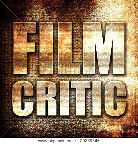 film critic, rust writing on a grunge background