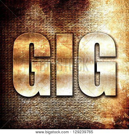 gig, rust writing on a grunge background