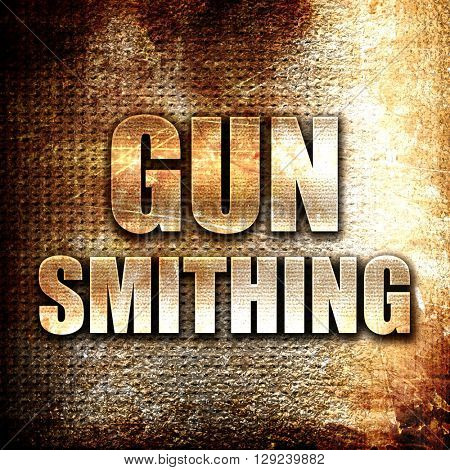 gun smithing, rust writing on a grunge background