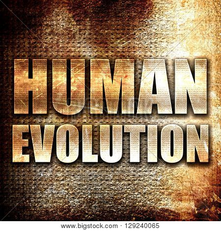 human evolution, rust writing on a grunge background