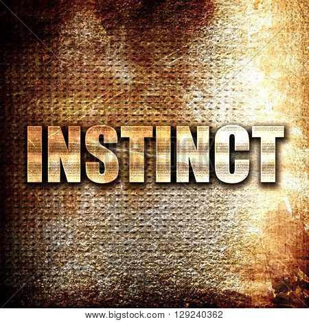 instinct, rust writing on a grunge background