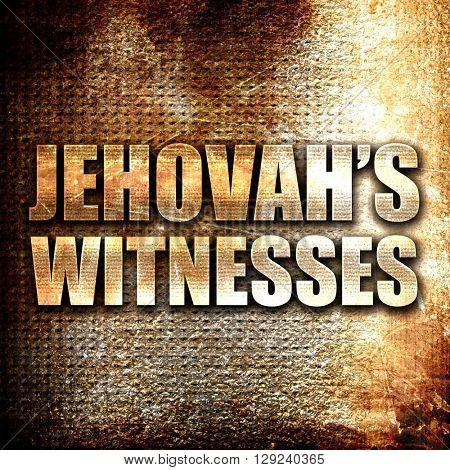 jehovah's witnesses, rust writing on a grunge background