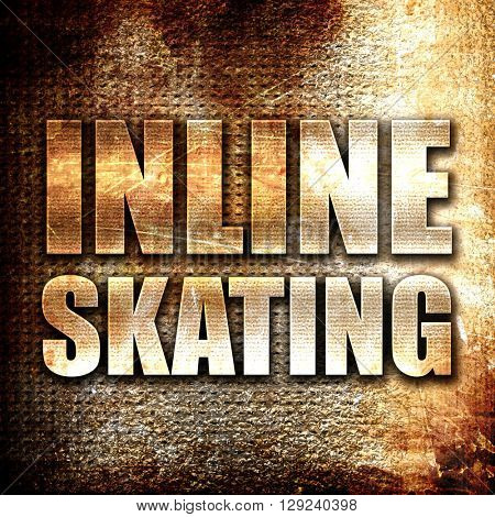 inline skating, rust writing on a grunge background