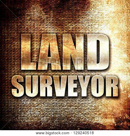 land surveyor, rust writing on a grunge background