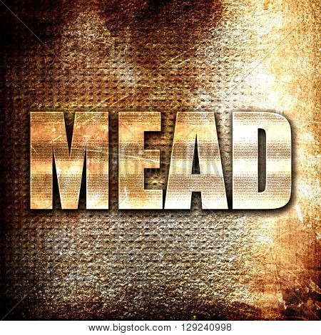 mead, rust writing on a grunge background