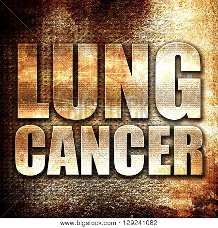 lung cancer, rust writing on a grunge background