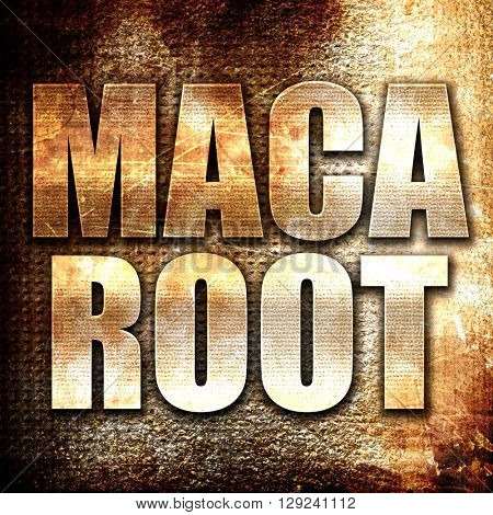 maca root, rust writing on a grunge background