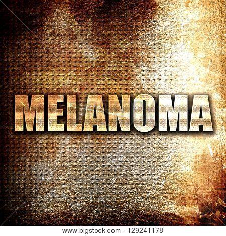 melanoma, rust writing on a grunge background