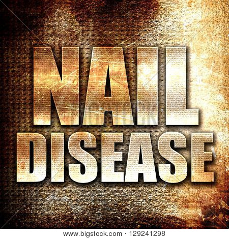 nail disease, rust writing on a grunge background