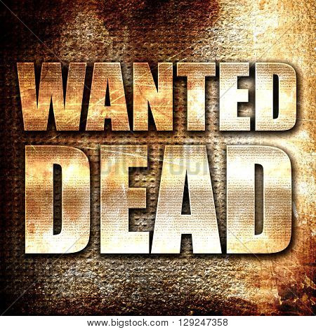 wanted dead, rust writing on a grunge background