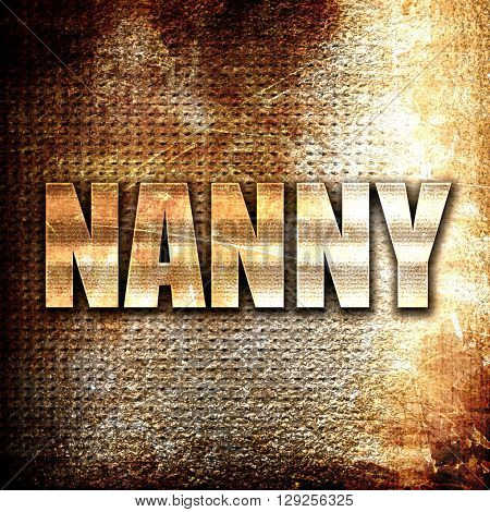 nanny, rust writing on a grunge background