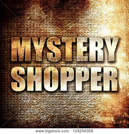 mystery shopper, rust writing on a grunge background