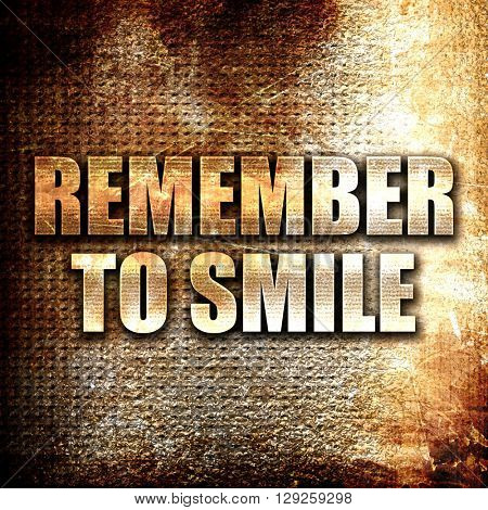 remember to smile, rust writing on a grunge background