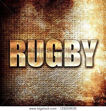 rugby, rust writing on a grunge background