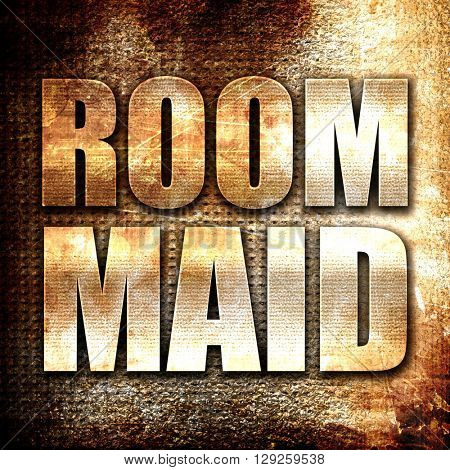 room maid, rust writing on a grunge background