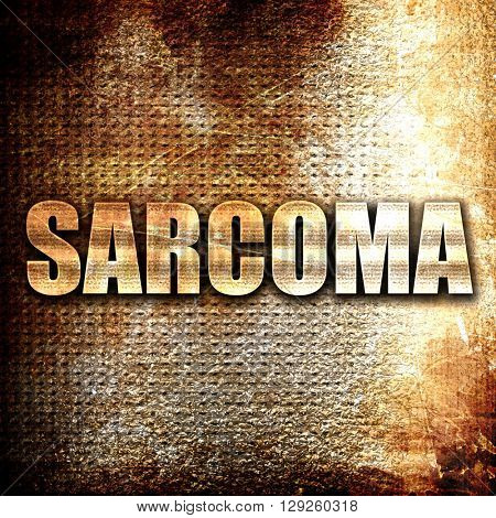 sarcoma, rust writing on a grunge background
