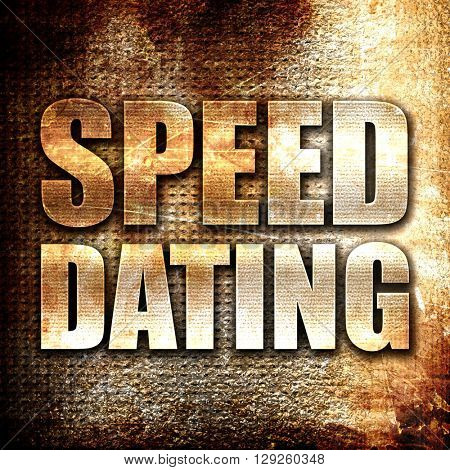 speed dating, rust writing on a grunge background
