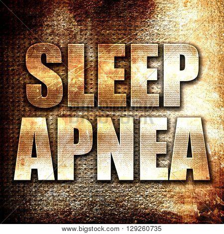 sleep apnea, rust writing on a grunge background