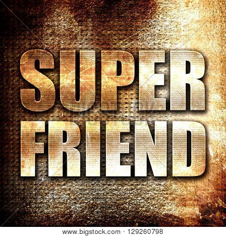 super friend, rust writing on a grunge background