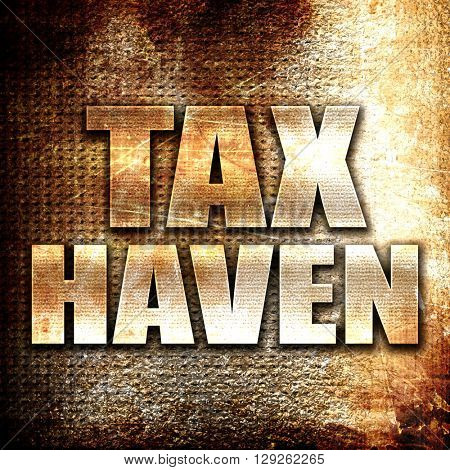 tax haven, rust writing on a grunge background