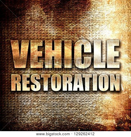 vehicle restoration, rust writing on a grunge background