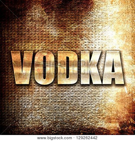 vodka, rust writing on a grunge background