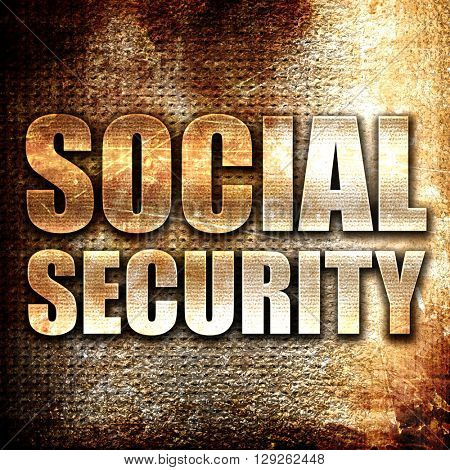 social security, rust writing on a grunge background