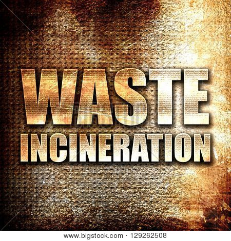 waste incineration, rust writing on a grunge background