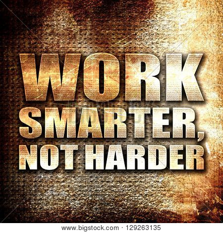 work smarter not harder, rust writing on a grunge background