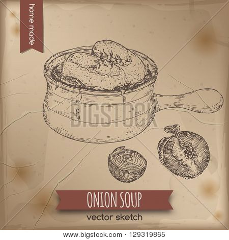 Vintage onion soup vector sketch placed on old paper background. French cuisine. Great for restaurant, cafe, menu, recipe books, food label design.