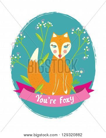 You are foxy funny card for the greeting with flowers. Cute design of vector illustration.