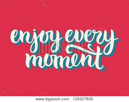 Vector calligraphy. Hand drawn lettering poster. Vintage typography card. Enjoy every moment.
