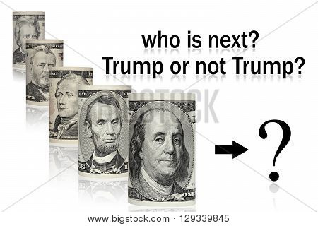 Portraits of the men of America written in US dollars are located on a white background. who is next president? Trump or not Trump?