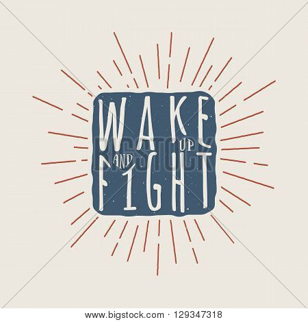 Vintage motivational print poster logo or label with inspiration quote. Vector Illustration Wake up and fight