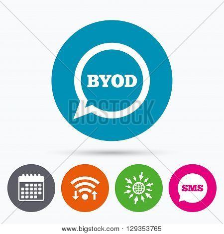 Wifi, Sms and calendar icons. BYOD sign icon. Bring your own device symbol. Speech bubble sign. Go to web globe.