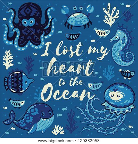 I lost my heart to the Ocean. Card with cute animals in nautical style. Sea card with whale and jellyfish, fish and crab, seahorse and octopus