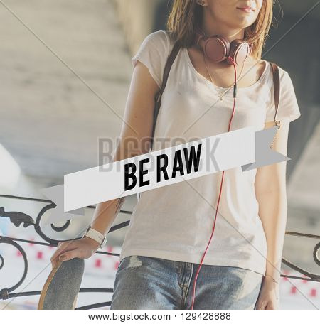 Be Raw Creativity Cool Unique Different Cutting Edge Concept