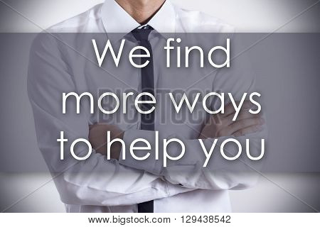 We Find More Ways To Help You - Young Businessman With Text - Business Concept