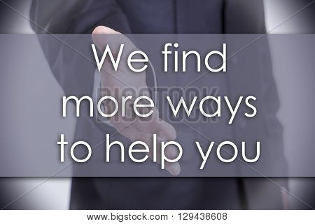We Find More Ways To Help You - Business Concept With Text