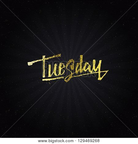 Tuesday - Calligraphic phrase written in gold It can be used to design greeting cards, magazines, posters