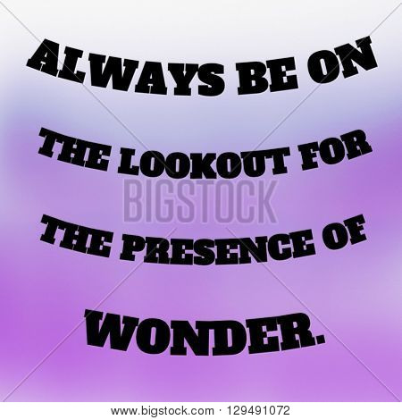 Motivational Quote on watercolor background - Always be on the lookout for the presence of wonder