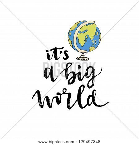 Vector globe earth with lettering phrase. Vector calligraphic lettering for cover or poster design. It's a big world.