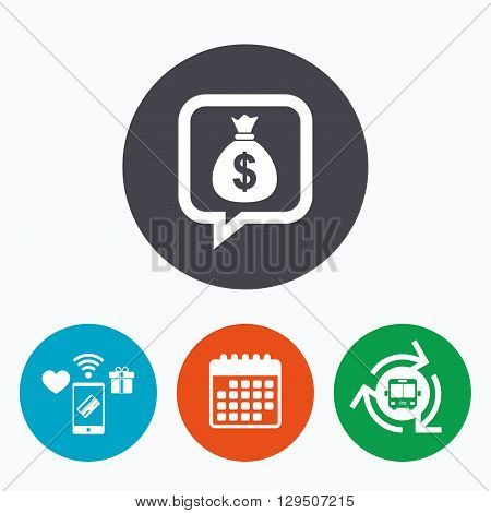 Money bag sign icon. Dollar USD currency speech bubble symbol. Mobile payments, calendar and wifi icons. Bus shuttle.
