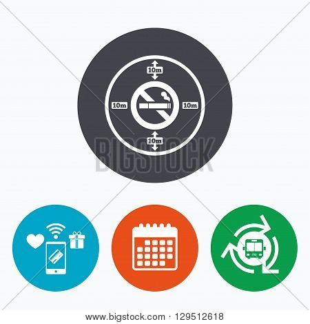 No smoking 10m distance sign icon. Stop smoking symbol. Mobile payments, calendar and wifi icons. Bus shuttle.