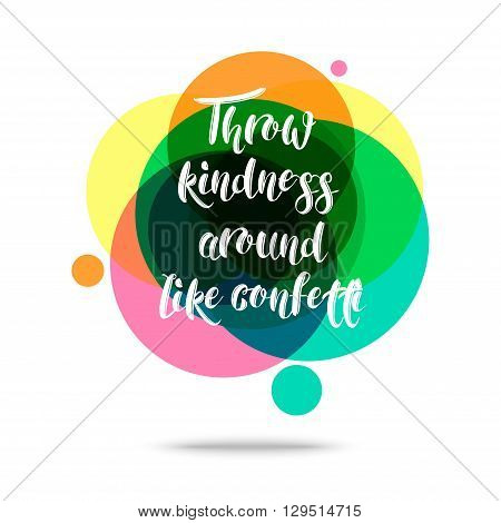 Throw Rindness Around Like Confetti- Creative Quote. Abstract colorful background with quote.