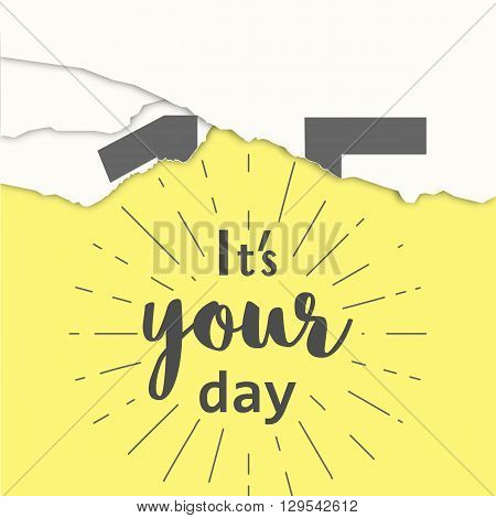 Today is your day. Motivation phrase on the yellow background. Vector illustration of tear-off calendar and piece of paper.