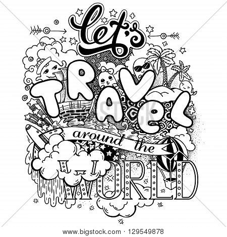 Let's travel around the world. Black and white vector illustration with doodles and lettering. EPS 10